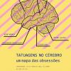 """Expoziția """"Tatuaje pe creier – O hartă a obsesiilor"""", la Lisabona"""
