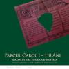 """""""Parcul Carol I – 110 ani: reconstituire istorică și digitală"""""""