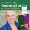 """Relansarea cărții """"Conversații cu tine"""", de Daniela Andreescu, la Brașov"""