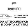 """Dezbatere din seria TIMPUL 140: """"Scena artei contemporane și condiția artistului"""""""