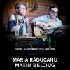Concert Maria Răducanu şi Maxim Belciug, la UNTEATRU