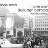 """""""Rănile unui oraș. București bombardat. 4 aprilie-26 august 1944"""", de Alexandru Armă"""