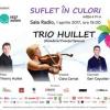 """Trio Huillet, în concert la cea de-a IV-a ediție a evenimentului  """"Suflet în culori"""""""