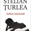 """Reeditarea romanului """"Iubire interzisă"""", de Stelian Țurlea"""