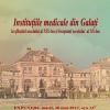"""""""Instituțiile medicale din Galați la sfârșitul secolului al XIX-lea și începutul secolului al XX-lea"""""""