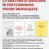"""Dezbaterea """"Literatură şi ideologie în postcomunism. Focuri încrucişate"""", la MNLR"""