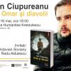 """Despre """"Omar şi diavolii """"cu Dan Ciupureanu şi invitaţii, la Bucureşti"""