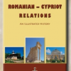 "Lansarea lucrării ""Romanian-Cypriot Relations. An Illustrated History"""