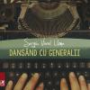 """""""Dansând cu generalii"""", de Sergiu Viorel Urma"""
