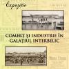 """Expoziția """"Comerț și industrie în Galațiul interbelic"""""""