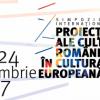 """Simpozionul Internațional """"Proiecții ale culturii române în cultura europeană"""",  la București"""