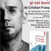 """Cristian Fulaş, la Bucureşti, despre volumul """"Cei frumoşi şi cei buni """""""