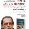 """Vintilă Mihăilescu despre """"Hotel Ambos Mundos. Scurt eseu de antropologie borgesiană"""", la Bucureşti"""