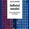 """""""Sufletul omului. Între geniul binelui și al răului"""",  de Erich Fromm"""