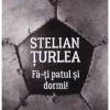 """""""Fă-ți patul și dormi!"""" de Stelian Țurlea, la a doua ediție"""