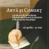 """Expoziția """"ARTĂ și COMERȚ. 150 de ani de la fondarea Camerei de Comerț și Industrie a Municipiului București"""""""