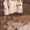 """Lansare album și vernisarea expoziției cu același titlu """"Eroinele României Mari. Destine din Linia Întâi"""""""