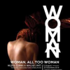 "Cele mai importante artiste ale momentului, la ""WOMAN, ALL TOO WOMAN"""
