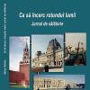 """Lansarea volumului """"Ca să încerc rotundul lumii. Jurnal de călătorie"""", de Adrian Săvoiu"""