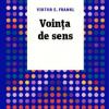 """""""Voința de sens. Fundamente și aplicații ale logoterapiei"""", de Viktor E. Frankl"""