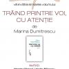 """Prezentarea volumului """"Trăind printre voi, cu atenţie"""", de Marina Dumitrescu"""