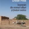 """Cristian Preda despre """"Însemnări din vremuri tulburi şi ţinuturi exotice"""", la Bucureşti"""