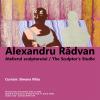 """""""Atelierul sculptorului / The Sculptor's Studio""""- expoziție Alexandru Rădvan"""