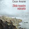 """Întîlnire cu Cezar Amariei la Galaţi: lansarea romanului """"Zilele noastre mărunte"""""""