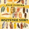 """Filip Florian își lansează în Polonia romanul """"Toate bufnițele"""""""