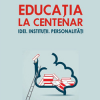 """Lansare de carte: """"Educaţia la Centenar. Idei. Instituţii. Personalităţi"""""""