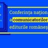 """""""Anul Cărții"""" debutează cu o conferință națională dedicată profesioniștilor în comunicare din editurile românești"""