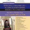 """Simpozionul Național """"Episcopul Grigorie Leu- slujire și mărturisire. Biserica în comunism"""""""