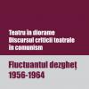 """""""Teatru în diorame. Discursul criticii teatrale în comunism. Fluctuantul dezgheţ 1956-1964"""", de Miruna Runcan"""