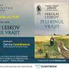 """Lansarea romanului """"Pelerinul vrăjit"""", scris de un clasic al literaturii ruse, Nikolai Leskov"""