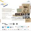 "Vernisaj expoziție : ""Gherasim Luca – Erou limită"""