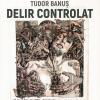 "Expoziție itinerantă Tudor Banuș ""Delir Controlat"""