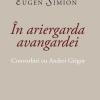 """Noutăți la Bookfest 2019: """"Moartea lui Mercuțio"""" (ediție definitivă) și """" În ariergarda avangardei. Convorbiri cu Andrei Grigor"""" (ediție definitivă), de Eugen Simion, colecția """"Opere"""", Editura Tracus Arte"""