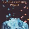 """""""Baladă la moartea poeziei/ Balada en la muerte de la poesía"""", de Luis García Montero, Editura Tracus Arte"""