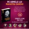 """Pe urmele lui Mahatma Gandhi: Lansarea cărții  """"Mahatma Gandhi  – O viață legendară"""", la Casa Universitarilor"""