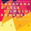 Vaslui, Buzău, Bacău – gazdele Caravanei Zilele Filmului Românesc