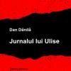 """Jurnalul lui Ulise"", de Dan Dănilă"