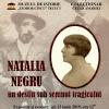 """Vernisaj expoziție: """"Natalia Negru- un destin sub semnul tragicului"""""""