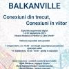 """Expoziţia """"Balkanville. Conexiuni din trecut, conexiuni în viitor"""""""
