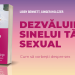 """Cartea """"Dezvăluirea sinelui tău sexual"""" invită cu naturalețe la descoperirea celui mai tabu subiect: sexualitatea și comunicarea ei"""