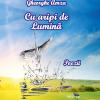 """""""Cu aripi de Lumină"""" – un nou volum de poezii scris de profesorul universitar Dr.Ing. Gheorghe Amza"""
