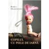 """""""Copilul cu piele de iarnă"""", de Rodica Draghincescu"""