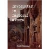 """O nouă apariție editorială: """"InVoluntar în războiul altora"""", de Costi Boșneag"""