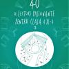 """""""40 de lecturi pasionante pentru liceu (clasa a XI-a)"""", ediție îngrijită și selecție a textelor de Adrian Săvoiu și Florin Ioniță"""