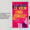 """Lansarea volumului """"Ce vrem noi, femeile?""""  de Isabel Allende"""
