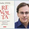 """""""Revolta. În tranşeele luptei împotriva globalizării"""" de Nadav Eyal, unul dintre cei mai cunoscuți jurnaliști din Israel, cîștigător al premiului Sokolov"""
